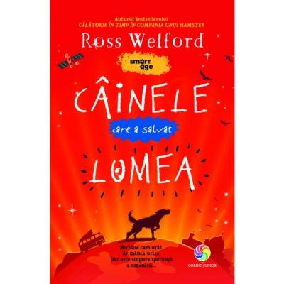 Câinele care a salvat lumea - Ross Welford