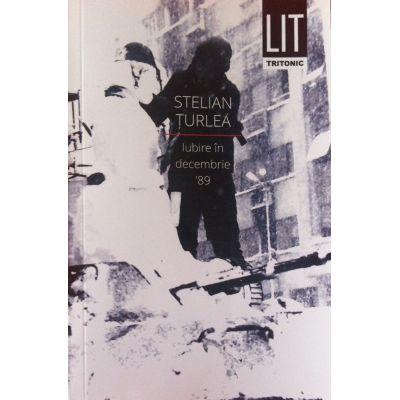 Iubire in decembrie 89 - Stelian Turlea (Carte cu autograful autorului)