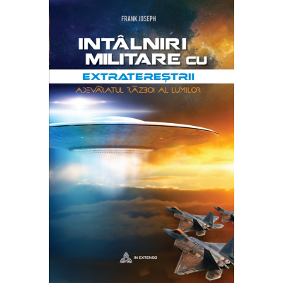 Intâlniri militare cu extratereștrii - Frank Joseph