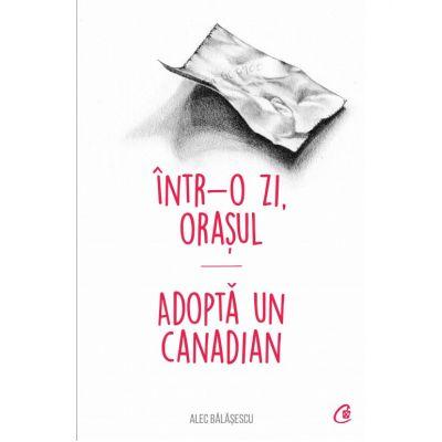 Intr-o zi, Orașul - Adoptă un canadian