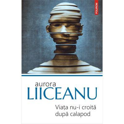 Viața nu-i croită după calapod - Aurora Liiceanu