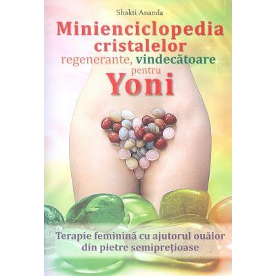 Minienciclopedia cristalelor regenerante, vindecatoare pentru yoni