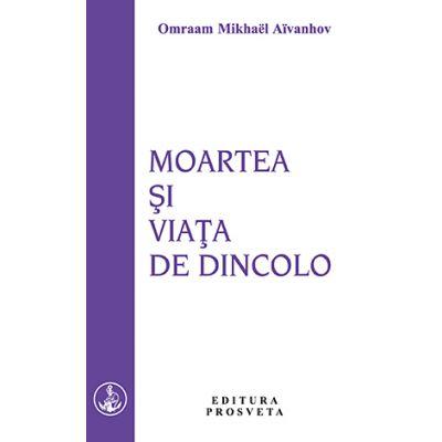 Moartea şi viaţa de dincolo - Omraam Mikhael Aivanhov