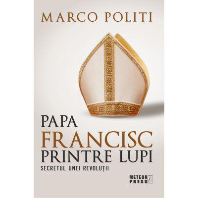 Papa Francisc printre lupi - Marco Politi