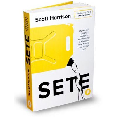 Sete. O poveste despre mântuire, compasiune și misiunea de a furniza apă curată lumii - Scott Harrison