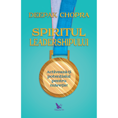 Spiritul leadershipului - Deepak Chopra