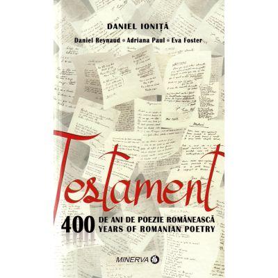Testament. 400 de ani de poezie romaneasca - Daniel Ionita