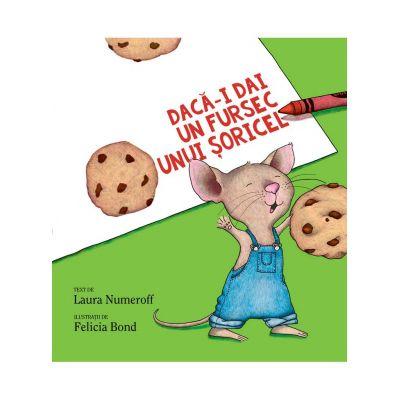 Dacă-i dai un fursec unui șoricel - Laura Numeroff
