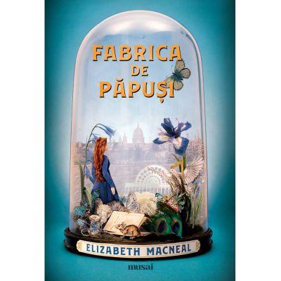 Fabrica de păpuși - Elizabeth Macneal