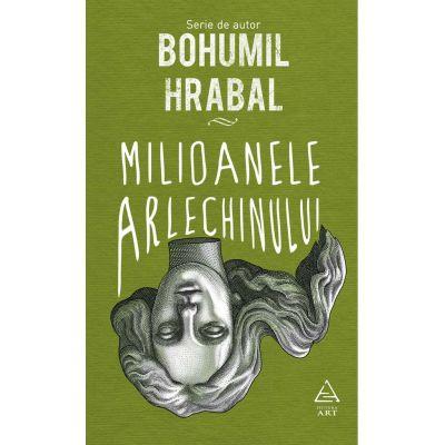Milioanele arlechinului - Bohumil Hrabal