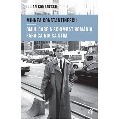 Mihnea Constantinescu: omul care a schimbat România fără ca noi să știm