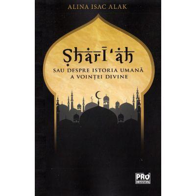 Shari ah sau despre istoria umana a vointei divine - Alina Isac Alak