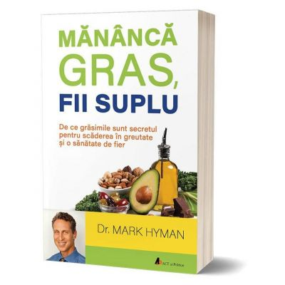 Mananca gras, fii suplu - Mark Hyman