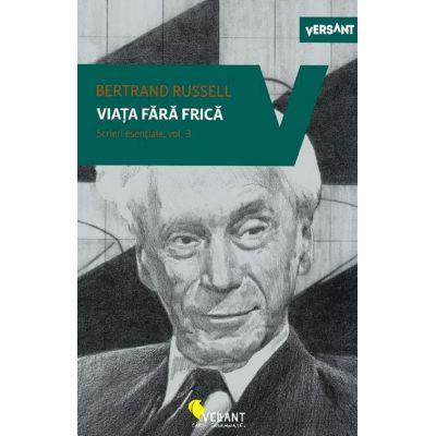 Viata fara frica. Scrieri esentiale, volumul 3 - Bertrand Russell