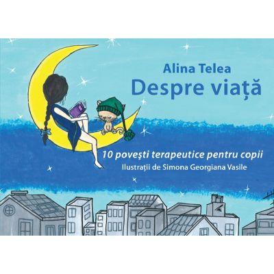 Despre viata - Alina Telea