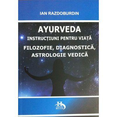 Ayurveda. Instrucțiuni pentru viata. Filozofie, diagnostica, astrologie vedica - Ian Razdoburdin