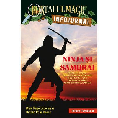 """Ninja și samurai. Infojurnal (însoțește volumul 5 din seria Portalul magic: """"Codul luptătorilor ninja"""") - Mary Pope Osborne"""