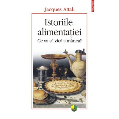 Istoriile alimentației. Ce va să zică a manca? - Jacques Attali