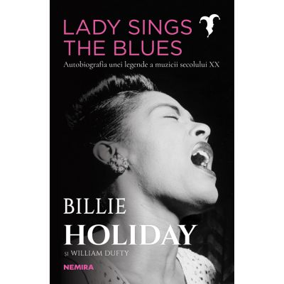 Lady Sings the Blues. Autobiografia unei legende a muzicii secolului XX - Billie Holiday