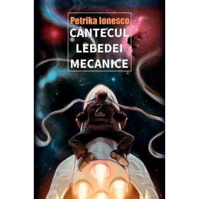 Cantecul lebedei mecanice - Petrika Ionescu