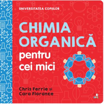 Chimia organică pentru cei mici - Chris Ferrie, Cara Florance