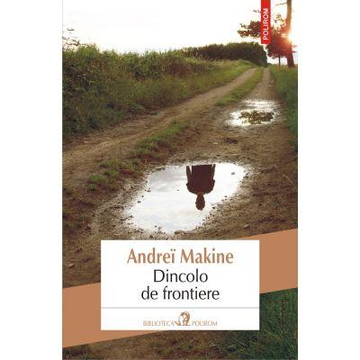 Dincolo de frontiere - Andrei Makine