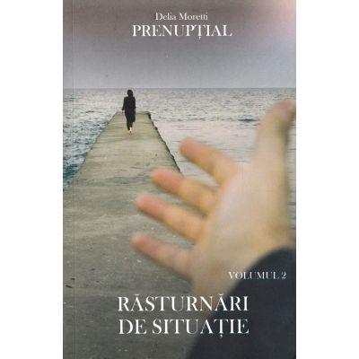 Rasturnari de situatie. Prenuptial, volumul 2 - Delia Moretti