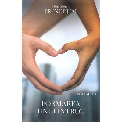 Formarea unui intreg. Prenuptial, volumul 1 - Delia Moretti
