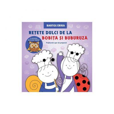 Rețete dulci de la Bobiță și Buburuză - Erika Bartos