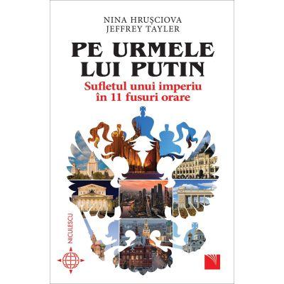 Pe urmele lui Putin. Sufletul unui imperiu în 11 fusuri orare - Nina Hrusciova