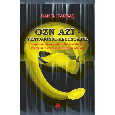 OZN Azi. Pentagonul recunoaste - Dan D. Farcas