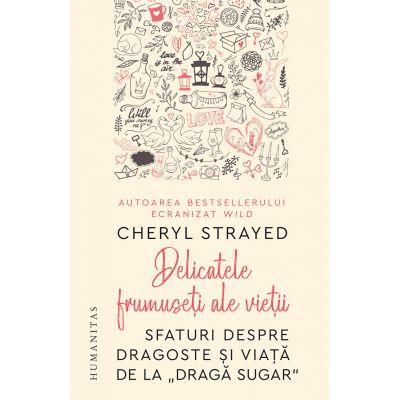 Delicatele frumuseţi ale vieţii - Cheryl Strayed