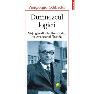 Dumnezeul logicii. Viața genială a lui Kurt Godel, matematicianul filosofiei - Odifreddi Piergiorgio