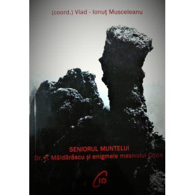 Seniorul muntelui. Dr. P. Maldarascu si enigmele masivului Cozia - Ionut Vlad Musceleanu