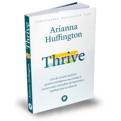 Thrive. Cea de-a treia metrică pentru redefinirea succesului și crearea unei vieți pline de bunăstare, înțelepciune și miracol