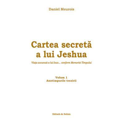 Cartea secreta a lui Jeshua, volumul 1. Anotimpurile trezirii - Daniel Meurois