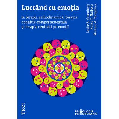 Lucrând cu emoția în terapia psihodinamică, terapia cognitiv-comportamentală și terapia centrată pe emoții - Leslie S. Greenberg
