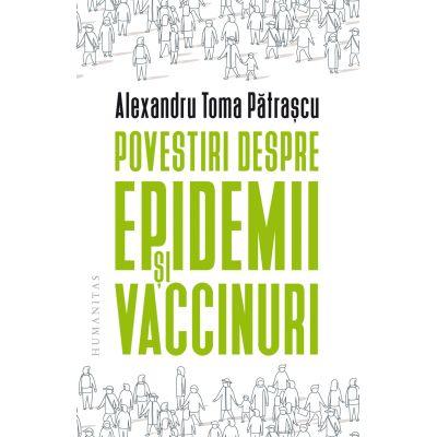 Povestiri despre epidemii și vaccinuri - Alexandru Toma Pătrașcu