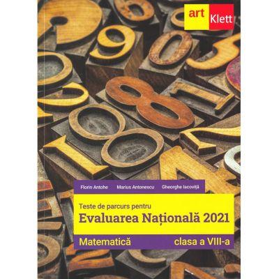 Evaluarea națională 2021 Clasa a VIII-a. Matematica - Florin Antohe