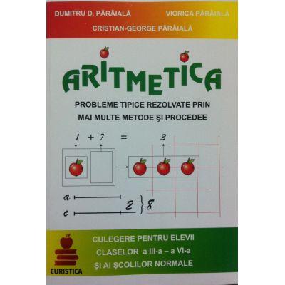 Aritmetica. Probleme tipice rezolvate prin mai multe metode si procedee. Culegere pentru elevii claselor a III-a si a VI-a si ai scolilor normale - Dumitru D. Paraiala