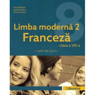 Limba moderna 2, Franceza clasa 8. Caiet - Gina Belabed