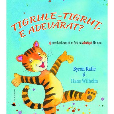 Tigrule-tigruț, e adevărat? 4 întrebări care să te facă să zâmbești din nou - Byron Katie