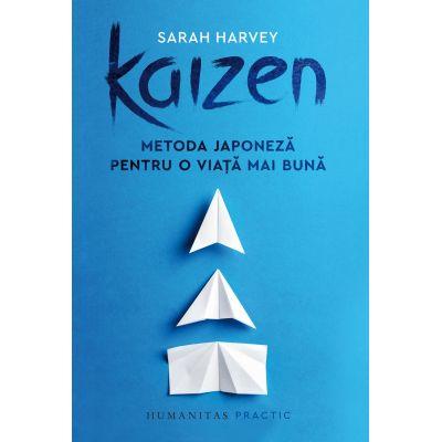 Kaizen. Metoda japoneză pentru o viață mai bună - Sarah Harvey