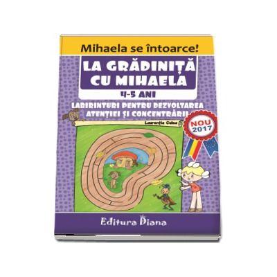 La gradinita cu Mihaela. Labirinturi pentru dezvoltarea atentiei si concentrarii, 4-5 ani - Laurentia Culea