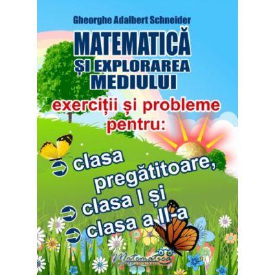 Matematica si explorarea mediului. Exercitii si probleme pentru clasa pregatitoare clasa I si clasa a II -a - Adalbert Gheorghe Schneider
