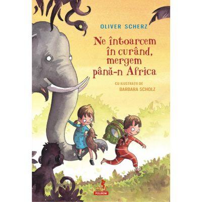 Ne întoarcem în curând, mergem până-n Africa - Oliver Scherz