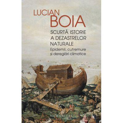 Scurtă istorie a dezastrelor naturale - Lucian Boia
