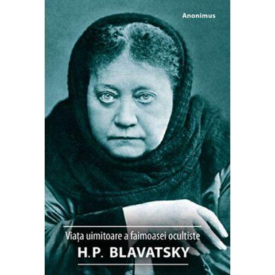 Viaţa uimitoare a faimoasei ocultiste H. P. Blavatsky - Anonimus