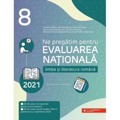 Ne pregătim pentru Evaluarea Națională 2021. Limba și literatura română, clasa a VIII-a - Camelia Sapoiu