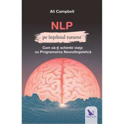 NLP pe intelesul tuturor. Cum sa-ti schimbi viata cu Programarea Neurolingvistica - Ali Campbell